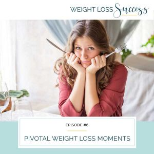 Pivotal Weight Loss Moments