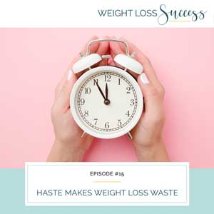 Haste Makes Weight Loss Waste
