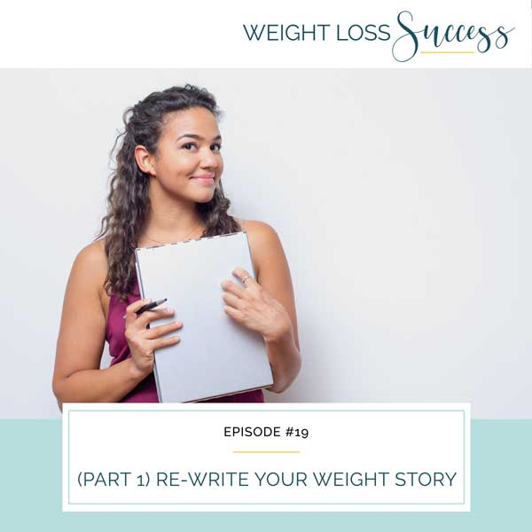 (Part 1) Re-Write Your Weight Story