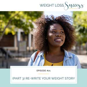 (Part 3) Re-Write Your Weight Story