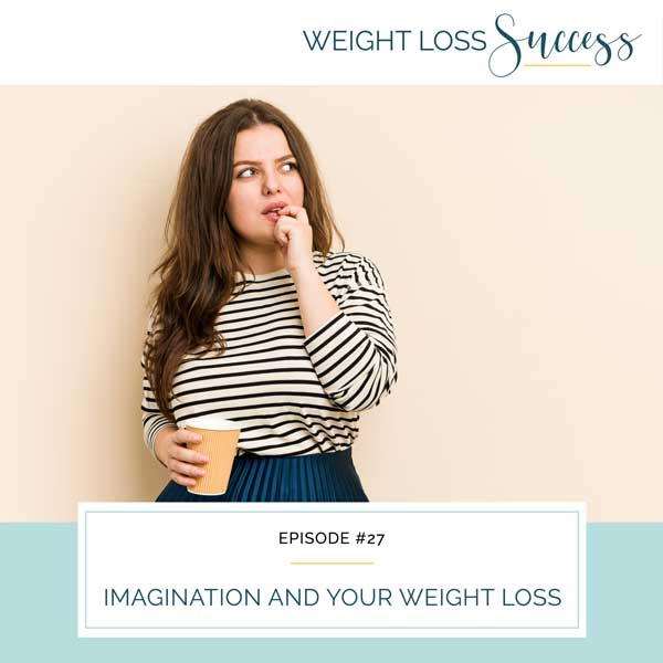Imagination and Your Weight Loss