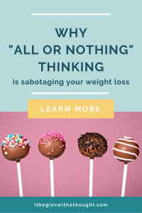 Why All-Or-Nothing Thinking is Sabotaging Your Weight Loss