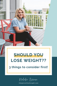 Maybe you DON'T need to lose weight. Learn the only 3 considerations for losing weight I recommend as a weight loss coach.