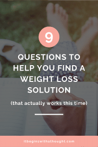 The real solutions on your weight loss journey are counterintuitive. 9 questions to ask to find the solution to any problem WITHIN yourself.