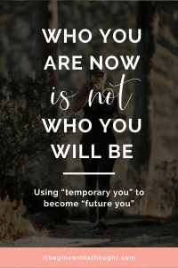 We are constantly becoming a different person. Learn how to change your thinking about the person you are today -- and who you can become in the future.