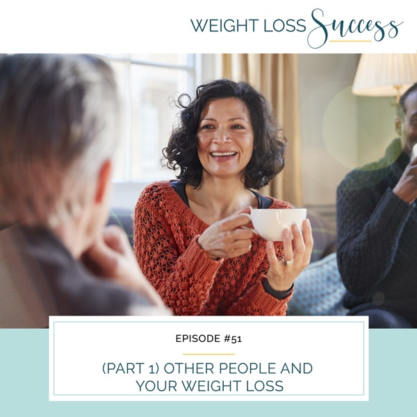 (Part 1) Other People and Your Weight Loss