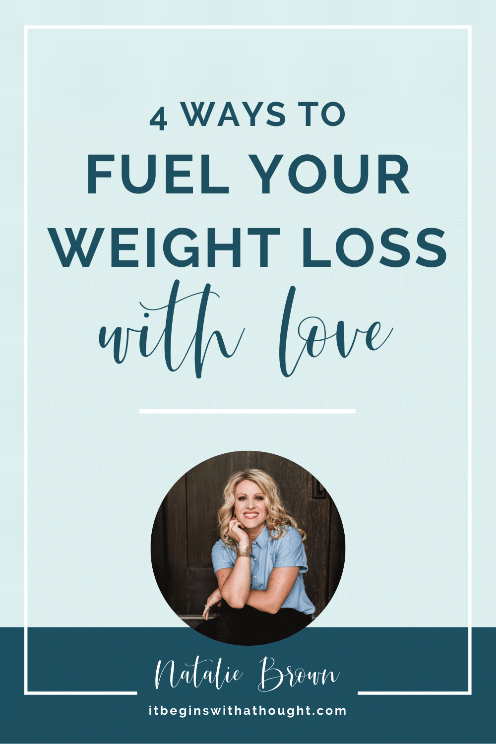 Hate and judgment will never help you permanently lose weight. Here are 4 ways to introduce LOVE into your weight loss instead.