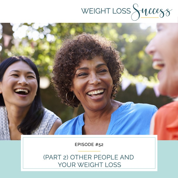 (Part 2) Other People and Your Weight Loss