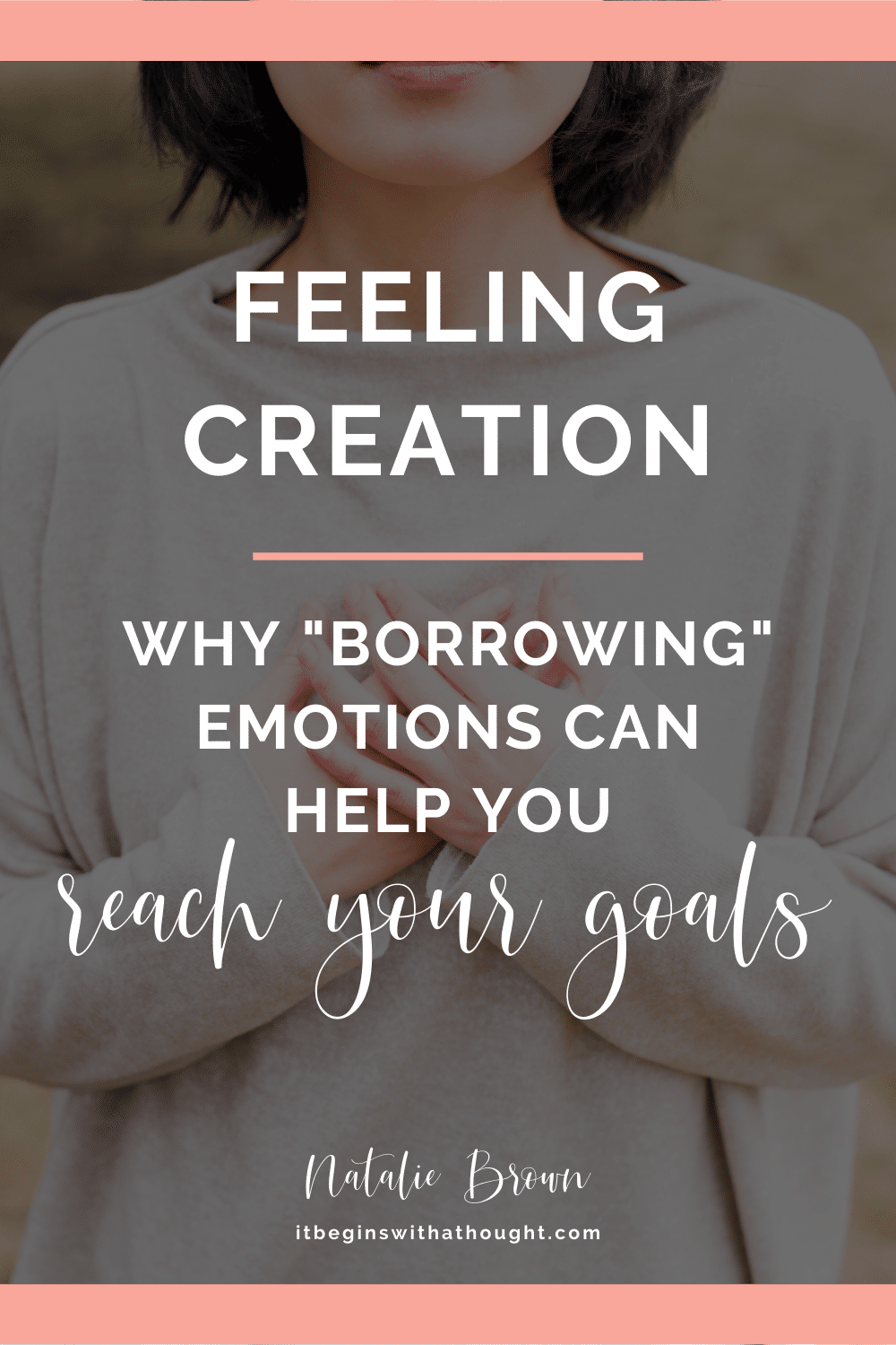 Feeling Creation: How Borrowing Emotions can Help You Reach Your Goals