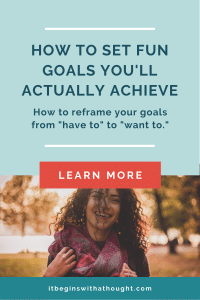 """Try my method of setting """"fun goals"""" that reframe your goals from something you have to do to something you WANT to do."""