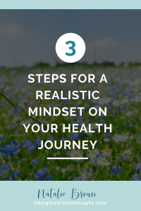 3 Steps For A Realistic Mindset On Your Health Journey