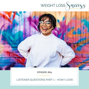 Weight Loss Success with Natalie Brown   Listener Questions Part 1 - How I Look