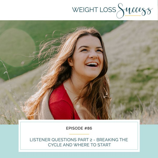 Weight Loss Success with Natalie Brown | Listener Questions Part 2 - Breaking the Cycle and Where to Start
